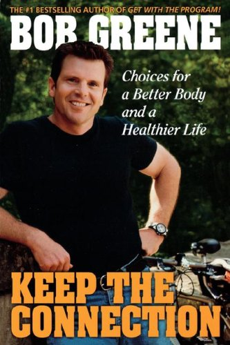 Keep the Connection: Choices For a Better Body and a Healthier Life - Bob Greene
