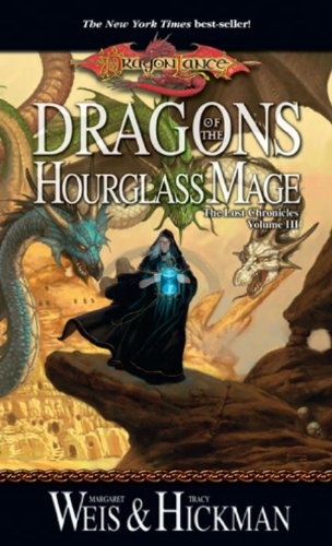 Dragons of the Hourglass Mage: Lost Chronicles, Volume Three - Margaret Weis, Tracy Hickman