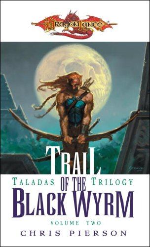Trail of the Black Wyrm (Dragonlance: Taladas Trilogy, Vol. 2) - Pierson, Chris
