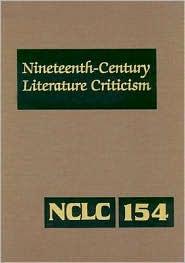 Nineteenth Century Literature Criticism: Volume 154