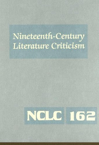 Nineteenth-Century Literature Criticism: Excerpts from Criticism of the Works of Nineteenth-Century Novelists, Poets, Playwrights, Short-Sto - Jessica Bomarito