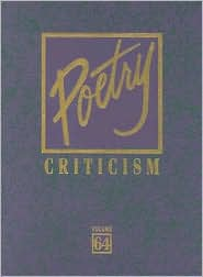 Poetry Criticism: Excerpts from Criticism for the Works of the Most Significant and Widely Studied Poets of World Literature