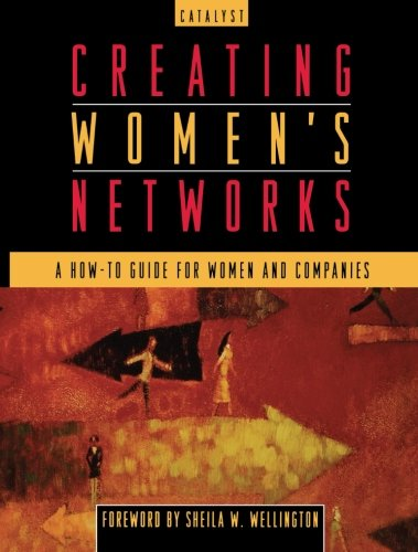 Creating Women's Networks: A How-To Guide for Women and Companies - Catalyst