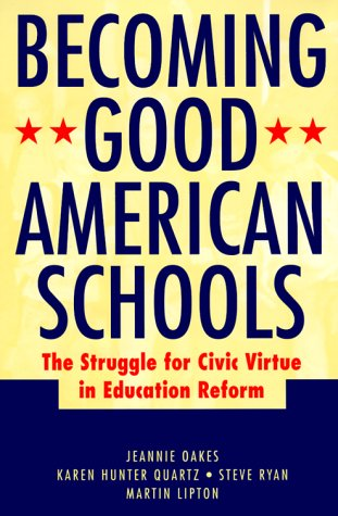 Becoming Good American Schools: The Struggle for Civic Virtue in Education Reform (Jossey Bass Education Series) - Jeannie Oakes; Karen Hunter Quartz; Steve Ryan; Martin Lipton