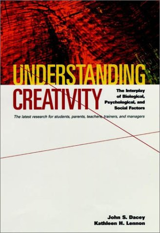 Understanding Creativity: The Interplay of Biological, Psychological, and Social Factors - John S. Dacey; Kathleen H. Lennon