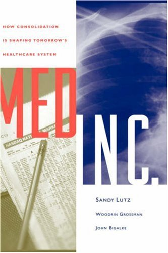 Med Inc.: How Consolidation Is Shaping Tomorrow's Healthcare System (Jossey Bass/Aha Press Series) - Stephen Lutz; Woodrin Grossman; John Bigalke