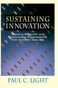 Sustaining Innovation: Creating Nonprofit and Government Organizations That Innovate Naturally