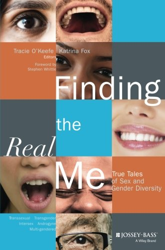 Finding the Real Me: True Tales of Sex and Gender Diversity - Tracie O'Keefe; Katrina Fox
