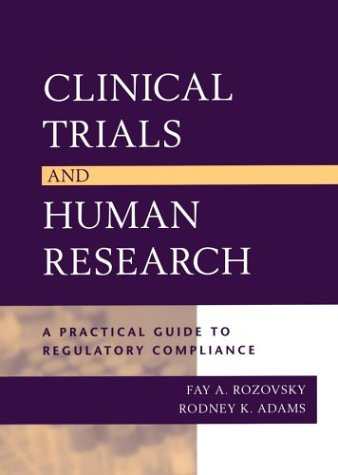 Clinical Trials and Human Research: A Practical Guide to Regulatory Compliance - Fay A. Rozovsky JD MPH; Rodney K. Adams