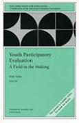 Youth Participatory Evaluation: A Field in the Making: New Directions for Evaluation