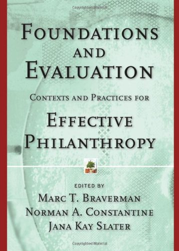 Foundations and Evaluation: Contexts and Practices for Effective Philanthropy - Marc T. Braverman; Norman A. Constantine; Jana Kay Slater
