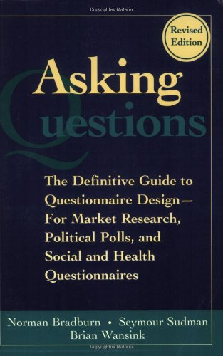 Asking Questions: The Definitive Guide to Questionnaire Design -- For Market Research, Political Polls, and Social and Health Questionnaires - Norman M. Bradburn, Seymour Sudman, Brian Wansink