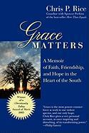Grace Matters: A Memoir of Faith, Friendship, and Hope in the Heart of the South