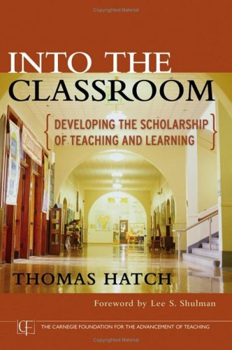 Into the Classroom: Developing the Scholarship of Teaching and Learning - Thomas Hatch