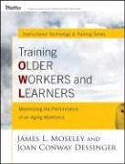 Training Older Workers and Learners: Maximizing the Workplace Performance of an Aging Workforce