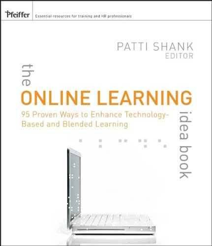 The Online Learning Idea Book, Volume 1: 95 Proven Ways to Enhance Technology-Based and Blended Learning - Patti Shank