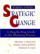 Working Toward Strategic Change: A Step-By-Step Guide to the Planning Process