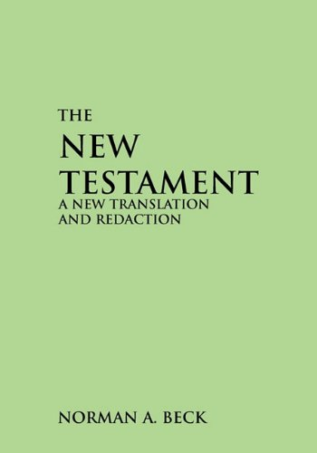 The New Testament: A New Translation and Redaction - NORMAN BECK