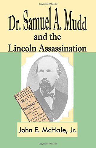 Dr. Samuel A. Mudd and the Lincoln Assassination - John E. McHale Jr.