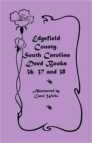 Edgefield County, South Carolina: Deed Books 36, 37 & 38