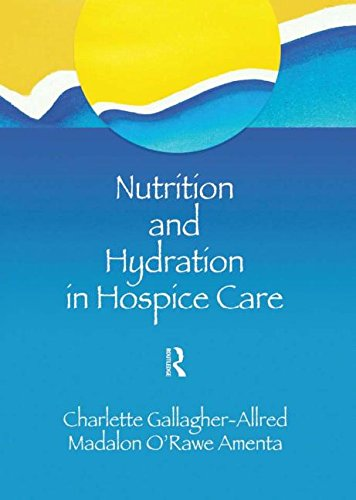 Nutrition and Hydration in Hospice Care: Needs, Strategies, Ethics (The Hospice Journal , Vol 9, No 2-3) - Charlette Gallagher-Allred; Madalon O'Rawe Amenta