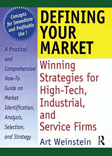 Defining Your Market: Winning Strategies for High-Tech, Industrial, and Service Firms - William Winston; Art Weinstein