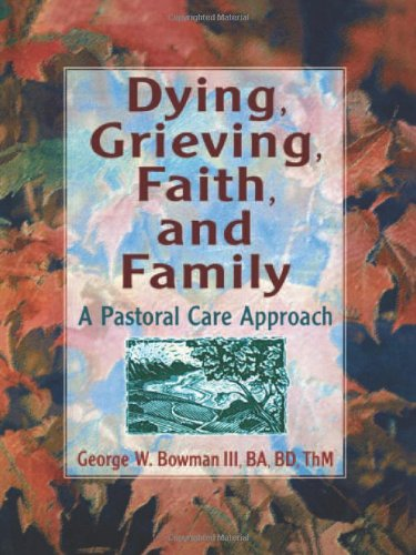 Dying, Grieving, Faith, and Family : A Pastoral Care Approach - Bowman, George W., III; Harold G. Koenig