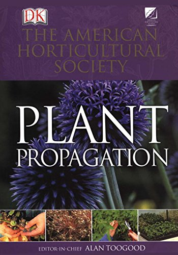 American Horticultural Society Plant Propagation: The Fully Illustrated Plant-by-Plant Manual of Practical Techniques - Toogood, Alan