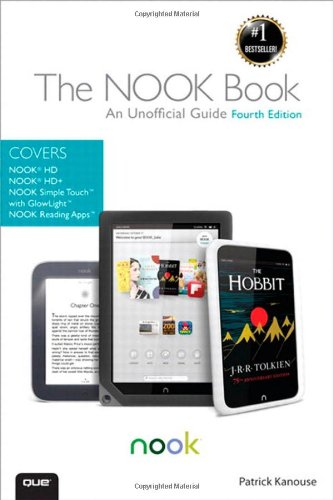 The NOOK Book: An Unofficial Guide: Everything you need to know about the NOOK HD, NOOK HD+, NOOK SimpleTouch, and NOOK Reading Apps (4th Ed - Patrick Kanouse