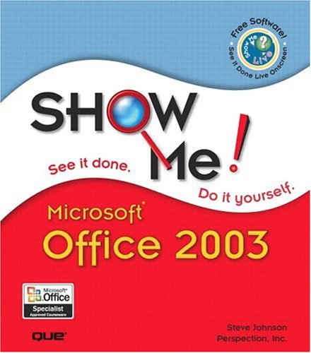 Show Me Microsoft Office 2003 - Steve Johnson; Perspection Inc.