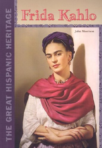 Frida Kahlo (Great Hispanic Heritage) - John F. Morrison