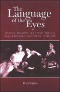 The Language of the Eyes: Science, Sexuality, and Female Vision in English Literature and Culture, 1690-1927