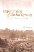 Emperor Yang of the Sui Dynasty: His Life, Times, and Legacy