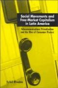 Social Movements and Free-Market Capitalism in Latin America: Telecommunications Privatization and the Rise of Consumer Protest