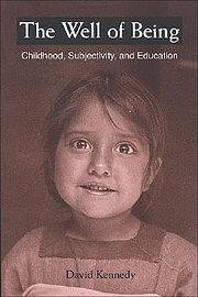 The Well of Being: Childhood, Subjectivity, and Education - David Kennedy