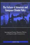 The Failures of American and European Climate Policy: International Norms, Domestic Politics, and Unachievable Commitments