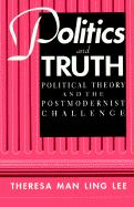 Politics and Truth: Political Theory and the Postmodernist Challenge