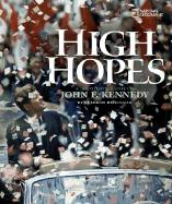 High Hopes: A Photobiography of John F. Kennedy