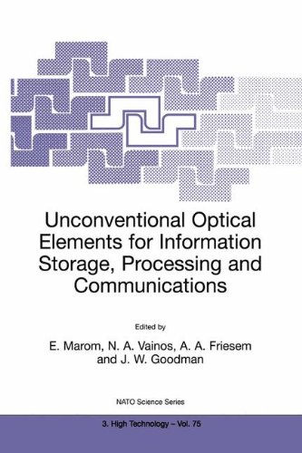 Unconventional Optical Elements for Information Storage, Processing and Communications (Nato Science Partnership Subseries: 3) - Emanuel Marom; Nikolaos A. Vainos; Asher Friesem; Joseph Goodman