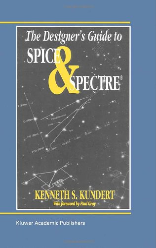 The Designer's Guide to Spice and Spectrer (The Designer's Guide Book Series) - Ken Kundert