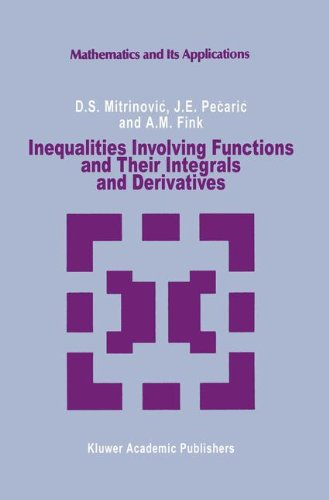Inequalities Involving Functions and Their Integrals and Derivatives (Mathematics and its Applications) - Dragoslav S. Mitrinovic; J. Pecaric; A.M Fink