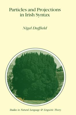 Particles and Projections in Irish Syntax - Nigel Duffield