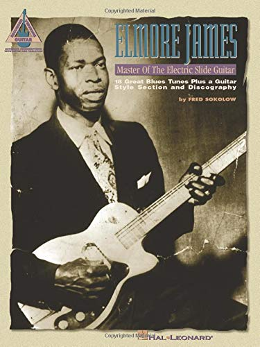 Elmore James - Master of the Electric Slide Guitar - Elmore James