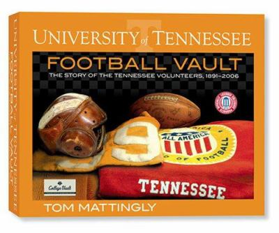 The University of Tennessee Football Vault : The Story of the Tennessee Volunteers, 1891-2006 - Tom Mattingly