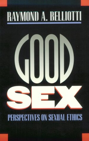 Good Sex: Perspectives on Sexual Ethics - Raymond A. Belliotti