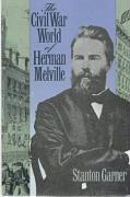 Civil War World of Herman Melville