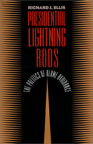 Presidential Lightning Rods: The Politics of Blame Avoidance (Studies in Government and Public Policy) - Richard J. Ellis