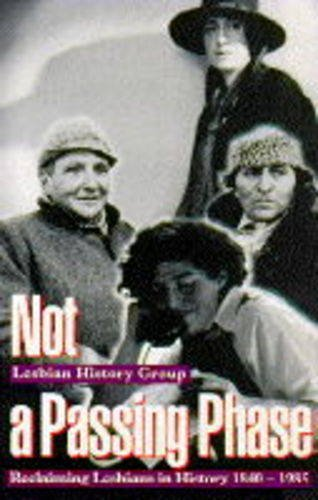 Not a Passing Phase : Reclaiming Lesbians in History, 1840-1985 - Lesbian History Group Staff