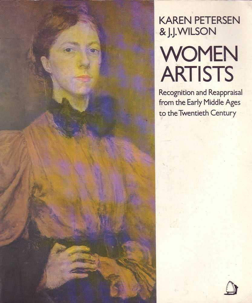 Women Artists: Recognition and Reappraisal from the Early Middle Ages to the Twentieth Century - Peterson & Wilson, Karen / J. J.