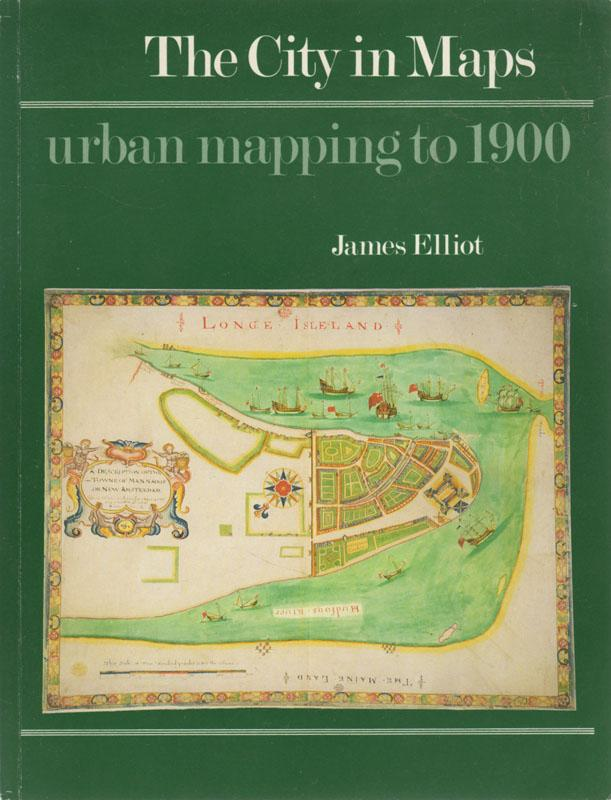 The City in Maps: Urban Mapping to 1900 - ELLIOTT, James